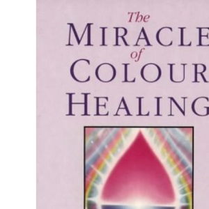 The Miracle of Colour Healing: Aura-Soma Therapy as the Mirror of the Soul