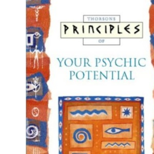Principles of - Your Psychic Potential: The only introduction you'll ever need