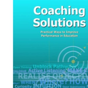 Coaching Solutions: Practical Ways to Improve Performance in Education (Accelerated Learning S.): Practical Ways to Improve Performance in Schools