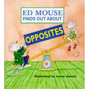 ED MOUSE FINDS OUT OPPOSITES (Ed Mouse Finds Out About)