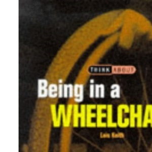 Being in a Wheelchair (Think About...)