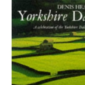 Denis Healey's Yorkshire Dales: A Celebration of the Yorkshire Dales Landscape