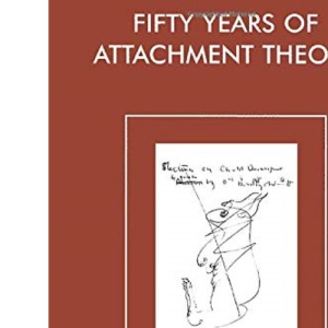 Fifty Years of Attachment Theory: The Donald Winnicott Memorial Lecture (The Donald Winnicott Memorial Lecture Series)