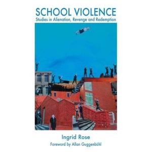 School Violence: Studies in Alienation, Revenge and Redemption