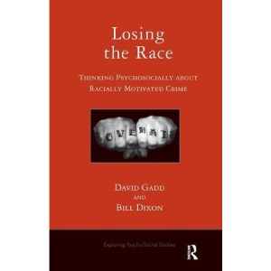 Losing the Race: Thinking Psychosocially About Racially Motivated Crime (Explorations in Psycho-Social Studies)
