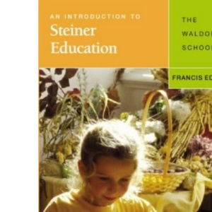 An Introduction to Steiner Education: The Waldorf  School