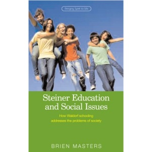Steiner Educational and Social Issues: How Waldorf Schooling Addresses the Problems of Society
