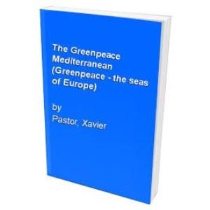The Greenpeace Mediterranean (Greenpeace - the seas of Europe)