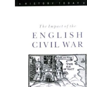 The Impact of the English Civil Wars (A History Today Book)