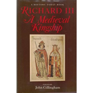 RICHARD III MEDIEVAL KINGSHIP: A Medieval Kingship (History Today)