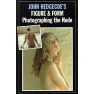 Figure and Form: Practical Guide to Photographing the Nude