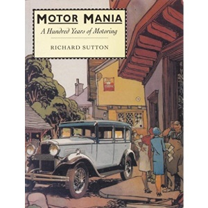 Motor Mania: Stories from a Motoring Century (A Channel Four book)