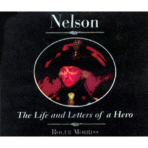 Nelson: The Life and Letters of a Hero (Illustrated Letters)