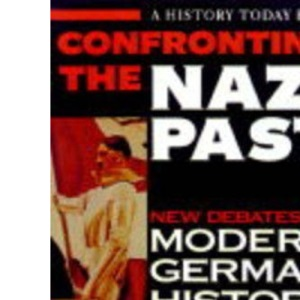 Confronting the Nazi Past : New Debates on Modern German History