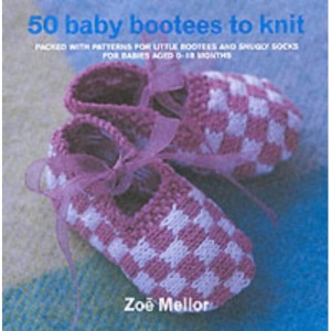 50 Baby Bootees to Knit: Packed with Patterns for Little Bootees and Snuggly Socks For Newborn to Nine Months