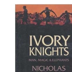 Ivory Knights: Man, Magic and Elephants