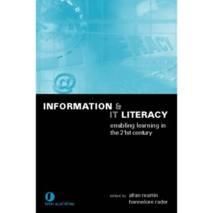 Information and IT Literacy: Enabling Learning in the 21st Century