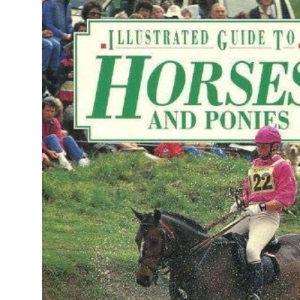 Horses and Ponies (Illustrated Guide)