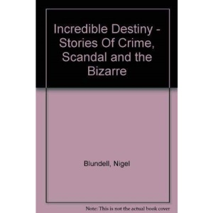 Incredible Destiny - Stories Of Crime, Scandal and the Bizarre
