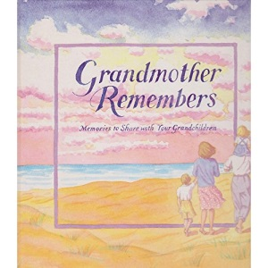 Grandmother Remembers: Memories to Share with Your Grandchildren