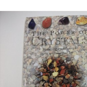 Power of Crystals: Harnessing Crystal Energy to Revitalise Your Life