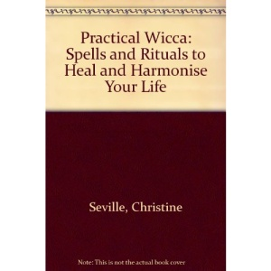 Practical Wicca: Spells and Rituals to Heal and Harmonise Your Life