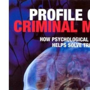 Profile of a Criminal Mind: How Psychological Profiling Helps Solve True Crimes