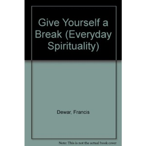 Give Yourself a Break (Everyday Spirituality)