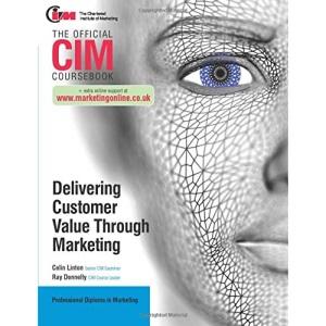 CIM Coursebook: Delivering Customer Value through Marketing