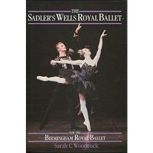 Dancing Wells: History of the Sadler's Wells Royal Ballet, Now the Birmingham Royal Ballet