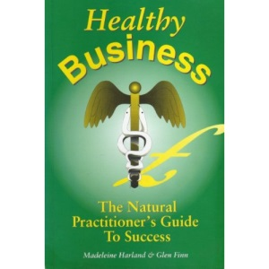 Healthy Business: The Natural Practitioner's Guide to Success