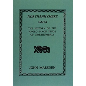 Northanhymbre Saga: History of the Anglo-Saxon Kings of Northumbria