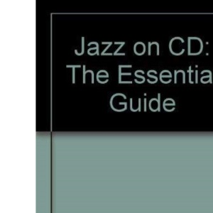 Jazz on CD: The Essential Guide