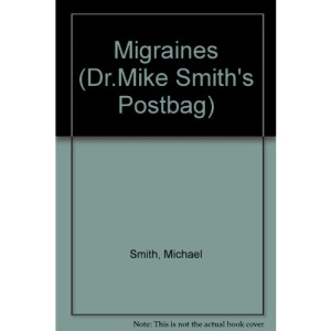 Migraines (Dr.Mike Smith's Postbag)