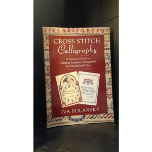 Cross Stitch Calligraphy: A Practical Guide to Creating Samplers, Monograms and Personalized Gifts
