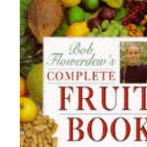 Bob Flowerdew's Complete Fruit Book