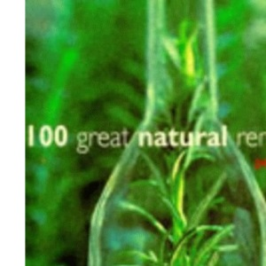 100 Great Natural Remedies: Using Healing Plants at Home