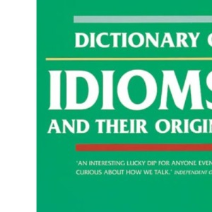 Dictionary of Idioms: And Their Origins