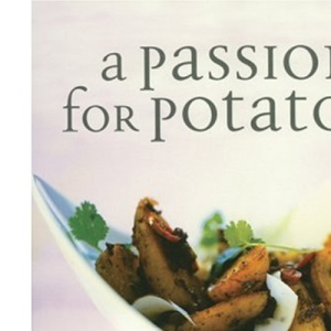 A Passion for Potatoes: 150 Culinary Treats, from Classic to Contemporary
