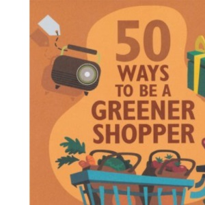 50 Ways to Be a Greener Shopper (50 Ways) (Green Series)