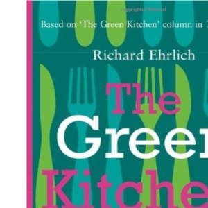 The Green Kitchen: Techniques and Recipes for Saving Energy and Reducing Waste