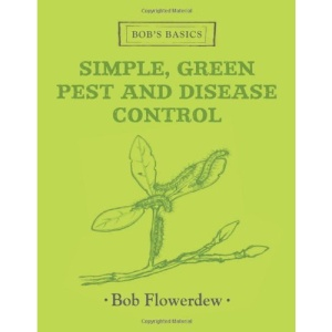 Simple, Green Pest and Disease Control (Bob's Basics)