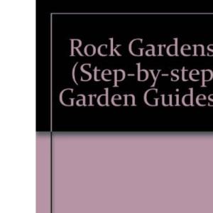 Rock Gardening (Step by Step Garden Guides)