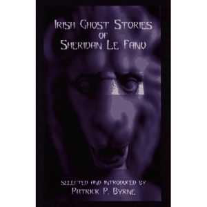 The Irish Ghost Stories of Sheridan Le Fanu