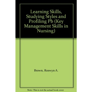 Learning Skills, Studying Styles and Profiling (Key Management Skills in Nursing S.)