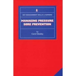 Managing Pressure Sore Prevention (Key Management Skills in Nursing)
