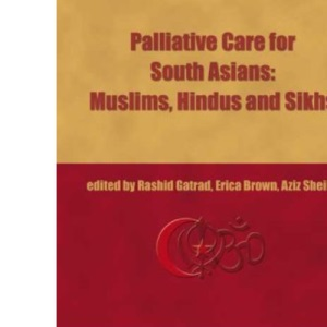 Palliative Care for South Asians: Hindus, Muslims and Sikhs:: A Practical Guide