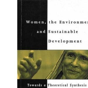 Women, the Environment and Sustainable Development: Towards a Theoretical Synthesis