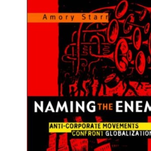 Naming the Enemy: Anti-corporate Movements Confront Globalization