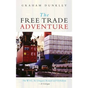 The Free Trade Adventure: The WTO, the Uruguay Round and Globalism - A Critique